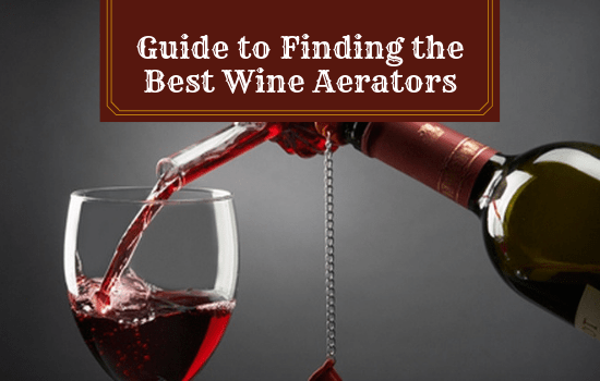 The Complete Guide to Finding the Best Wine Aerators!