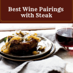 The Best Wine Pairings with Steak (and the Best Cuts of Steak!)
