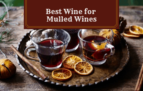 The Best Wine for Mulled Wines That You'll Love!