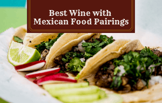 The Best Wine with Mexican Food Pairings