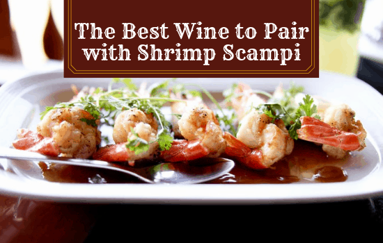 The Best Wine to Pair with Shrimp Scampi With My Fave Recipe