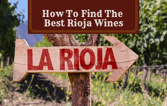 How To Find The Best Rioja Wines: My Fave Picks Too!