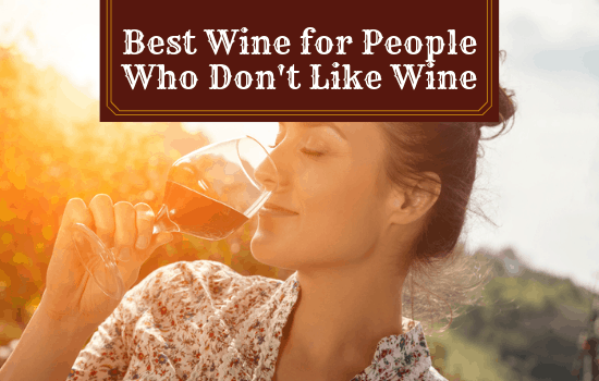 The Best Wine for People Who Don't Like Wine
