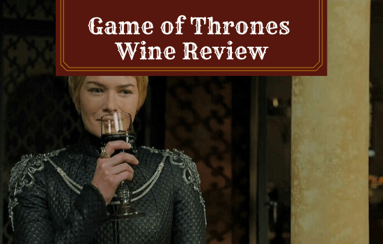 Game Of Thrones Wine Review Worthy Of The Iron Throne Vino Del Vida
