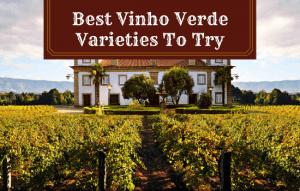 The Best Vinho Verde Varieties To Try in 2021
