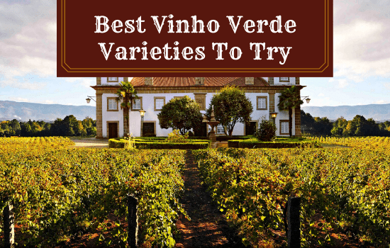 The Best Vinho Verde Varieties To Try in 2021