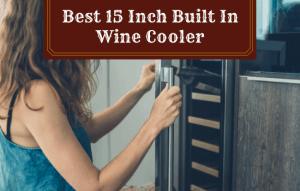 Best 15 Inch Built In Wine Coolers – Top 5 Picks!